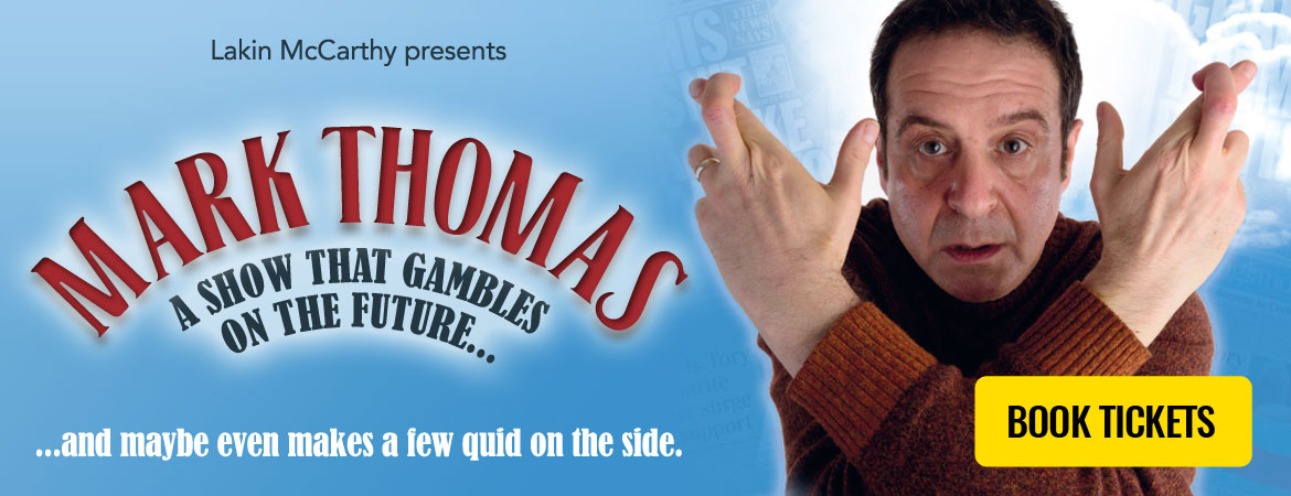 Mark Thomas: A Show That Gambles On The Future – Book tickets