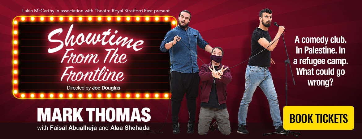 Showtime from the Frontline – Mark Thomas with Faisal Abu Alhayjaa and Alaa Shehada – Book tickets